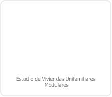 ESTUDIO Y DESARROLLO DE SOLUCIÓN ARQUITECTÓNICA MODULAR DE VIVIENDAS UNIFAMILIARES DE 2 A 5 DORMITORIOS.