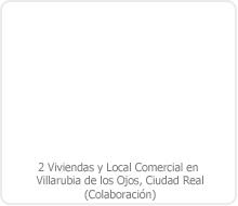 PROYECTO BÁSICO Y DE EJECUCIÓN DE 2 VIVIENDAS Y LOCAL COMERCIAL EN VILLARUBIA DE LOS OJOS – CIUDAD REAL.